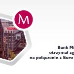 Bank Millennium otrzymał zgodę KNF na połączenie z Euro Bankiem